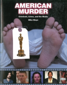 American Murder : Criminals, Crime and the Media, Paperback / softback Book