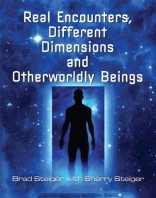Real Encounters, Different Dimensions And Otherwordly Beings, Paperback / softback Book