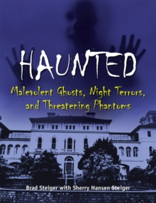 Haunted : Malevolent Ghosts, Night Terrors, and Threatening Phantoms, Paperback / softback Book