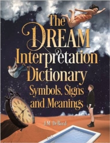 The Dream Interpretation Dictionary: Symbols, Signs, And Meanings, Paperback Book