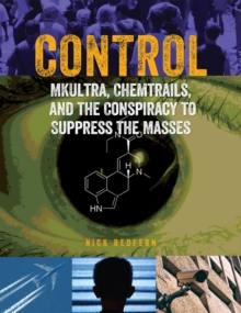 Control : Mkultra, Chemtrails and the Conspiracy to Suppress the Masses, Paperback / softback Book