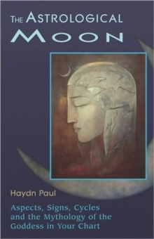 Astrological Moon : Aspects, Signs, Cycles, and the Mythology of the Goddesss in Your Chart, Paperback / softback Book