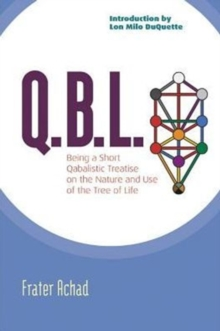 Qbl : Being a Qabalistic Treatise on the Nature and Use of the Tree of Life, Paperback / softback Book
