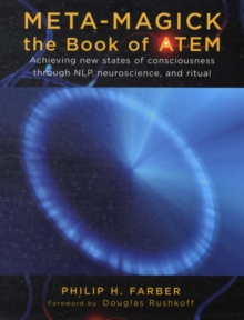 Meta-Magick: Book of Atem : Achieving New States of Consciousness Through NLP, Neuroscience and Ritual, Paperback / softback Book