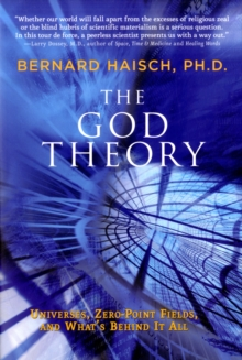 God Theory : Universes, Zero-Point Fileds, and What's Behind it All, Paperback Book