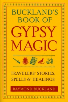Buckland'S Book of Gypsy Magic : Travelers' Stories, Spells, and Healings, Paperback Book