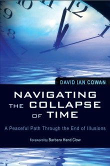 Navigating the Collapse of Time : A Peaceful Path Through the End of Illusions, Paperback / softback Book