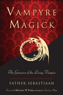 Vampyre Magick : The Grimoire of the Living Vampire, Paperback / softback Book