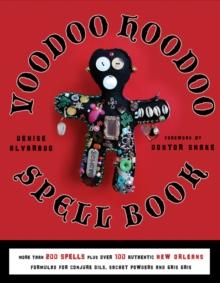Voodoo Hoodoo Spellbook : More Than 200 Spells Plus Over 100 Authentic New Orleans Formulas for Conjure Oils, Sachet Powders and Gris Gris, Paperback / softback Book