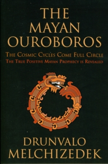 Mayan Ouroboros : The Cosmic Cycles Come Full Circle: the True Positive Mayan Prophecy is Revealed, Paperback Book