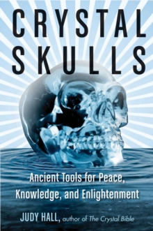 Crystal Skulls : Ancient Tools for Peace, Knowledge, and Enlightenment, Paperback Book