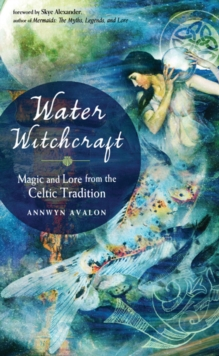 Water Witchcraft : Magic and Lore from the Celtic Tradition, Paperback / softback Book