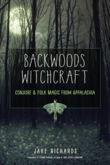 Backwoods Witchcraft : Conjure & Folk Magic from Appalachia, Paperback / softback Book