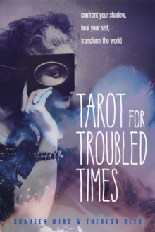 Tarot for Troubled Times : Confront Your Shadow, Heal Your Self, Transform the World, Paperback / softback Book