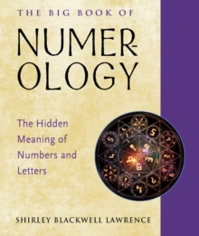 The Big Book of Numerology : The Hidden Meaning of Numbers and Letters, Paperback / softback Book