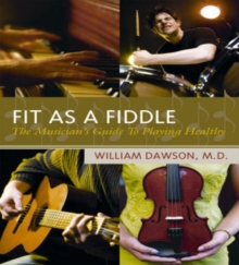 Fit as a Fiddle : The Musician's Guide to Playing Healthy, Paperback / softback Book
