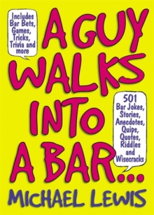 Guy Walks Into A Bar... : 501 Bar Jokes, Stories, Anecdotes, Quips, Quotes, Riddles, and Wisecracks, Paperback Book