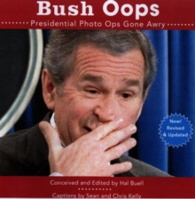 Bush Oops : Presidential Photo Ops Gone Awry, Paperback Book