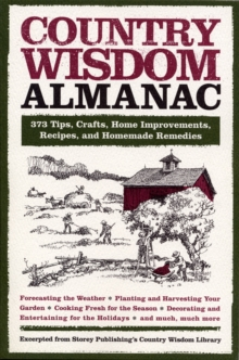 Country Wisdom Almanac : 373 Tips, Crafts, Home Improvements, Recipes, and Homemade Remedies, Paperback Book