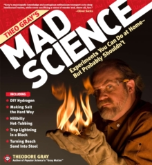 Theo Gray's Mad Science : Experiments You Can do at Home - But Probably Shouldn't, Hardback Book