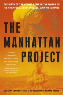 The Manhattan Project : The Birth of the Atomic Bomb in the Words of Its Creators, Eyewitnesses, and Historians, Paperback / softback Book