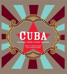 Cuba : The Sights, Sounds, Flavors, and Faces, Paperback / softback Book