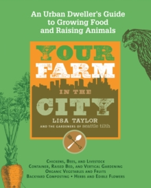 Your Farm In The City : An Urban Dweller's Guide to Growing Food and Raising Animals, Paperback / softback Book
