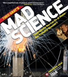 Theo Gray's Mad Science : Experiments You Can do at Home - But Probably Shouldn't, Paperback Book