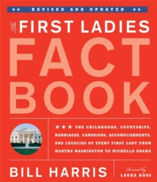 The First Ladies Fact Book, Revised And Updated : The Childhoods, Courtships, Marriages, Campaigns, Accomplishments, and Legacies of Every First Lady from Martha Washington to Michelle Obama, Paperback / softback Book