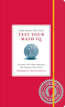 How Smart are You? Test Your Math IQ : Discover Your Math Aptitude and Sharpen Your Skills, Hardback Book