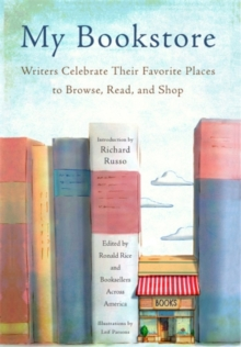 My Bookstore : Writers Celebrate Their Favorite Places to Browse, Read, and Shop, Hardback Book