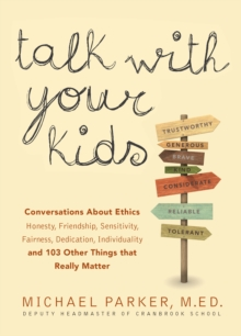 Talk With Your Kids : Conversations About Ethics -- Honesty, Friendship, Sensitivity, Fairness, Dedication, Individuality -- and 103 Other Things That Really Matter, Paperback / softback Book