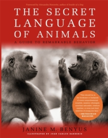 The Secret Language Of Animals : A Guide to Remarkable Behavior, Paperback / softback Book