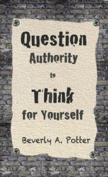 Question Authority; Think for Yourself, Paperback / softback Book