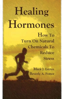 Healing Hormones : How To Turn On Natural Chemicals to Reduce Stress, Paperback / softback Book