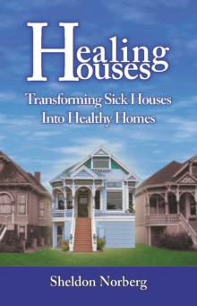 Healing Houses : Transforming Sick Houses into Healthy Homes, Paperback / softback Book
