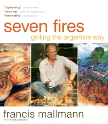 Seven Fires Grilling the Argentine Way, Hardback Book