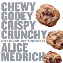 Chewy, Gooey, Crispy, Crunchy : Melt-in-Your-Mouth Cookies, Paperback Book