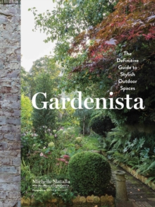 Gardenista : The Definitive Guide to Stylish Outdoor Spaces, Hardback Book