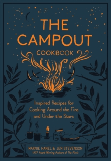 Campout Cookbook, The : Inspired Recipes for Cooking Around the Fire and Under the Stars, Hardback Book