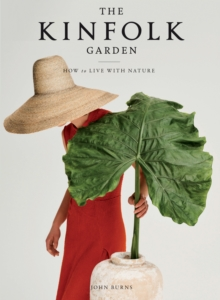 The Kinfolk Garden : How to Live with Nature, Hardback Book