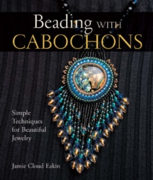 Beading with Cabochons : Simple Techniques for Beautiful Jewelry, Hardback Book