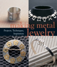 Making Metal Jewelry : Projects, Techniques, Inspiration, Paperback Book