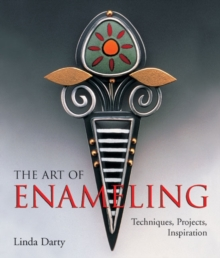 The Art of Enameling : Techniques, Projects, Inspiration, Paperback Book
