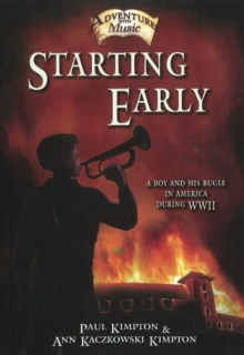 Starting Early : A Boy and His Bugle in America During WWII, Paperback / softback Book