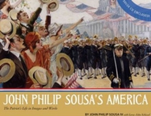 John Philip Sousa's America : The Patriot's Life in Images and Words, Hardback Book