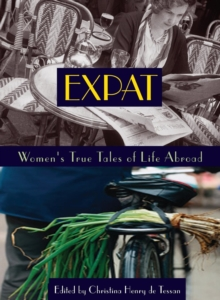 Expat : Women's True Tales of Life Abroad, Paperback / softback Book