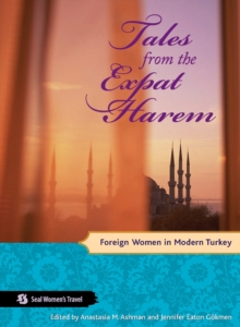 Tales from the Expat Harem : Foreign Women in Modern Turkey, Paperback Book