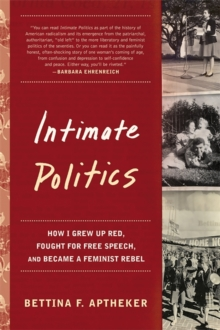 Intimate Politics : How I Grew Up Red, Fought for Free Speech, and Became a Feminist Rebel, Paperback / softback Book