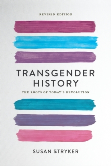 Transgender History (Second Edition) : The Roots of Today's Revolution, Paperback Book